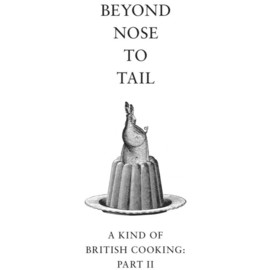 Fergus Henderson - Beyond Nose to Tail ? a kind of British Cooking part II