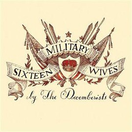 The Decemberists - 16 Military Wives