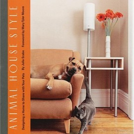 Julia Szabo - Animal House Style: Designing a Home to Share With Your Pets