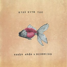 "asuka ando, BUSHMIND - asuka ando x BUSHMIND ""Kiss With You EP"""