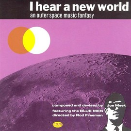 Joe Meek & the Blue Men - I Hear a New World: An Outer Space Music Fantasy