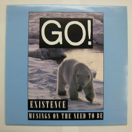 GO! - Existence Musings On The Need To Be