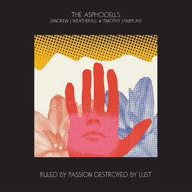 THE ASPHODELLS - RULED BY PASSION, DESTROYED BY LUST