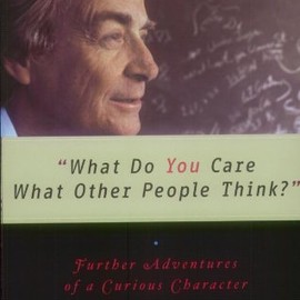 Richard Phillips Feynman - what do you care what other people think