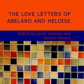 Abelard & Heloise - The Love Letters of Abelard and Heloise