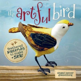 Abigail Patner Glassenberg - The Artful Bird: Feathered Friends to Make and Sew