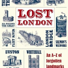 Richard Guard - Lost London: An A-z of Forgotten Landmarks and Lost Traditions