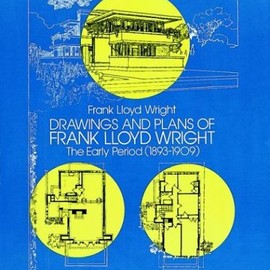 Dover Publications,Inc. - Drawings and Plans of Frank Lloyd Wright: The Early Period (1893-1909) (Dover Architecture)
