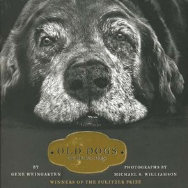 GENE WEINGARTEN/MICHAELS S. WILLIAMSON - OLD DOGS~Are the Best Dogs~