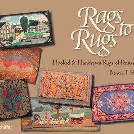 Patricia T.Herr - Rags to Rugs: Hooked and Handsewn Rugs of Pennsylvania