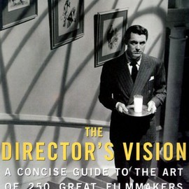 Geoff Andrew - The Director's Vision: A Concise Guide to the Art of 250 Great Filmmakers