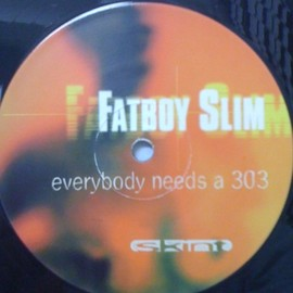 FATBOY SLIM - EVERYBODY NEEDS A 303 / SKINT