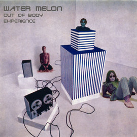 Water Melon - OUT OF BODY EHPERIENCE