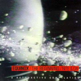Equinox / The Beginning / Nite & Da - A Retroactive Compilation - Equinox / The Beginning / Nite & Da - A Retroactive Compilation