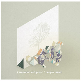 i am robot and proud - people music