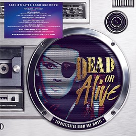 Dead Or Alive - Sophisticated Boom Box MMXVI Box set
