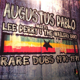 Augustus Pablo - AUGUSTUS PABLO Meets LEE PERRY & The WAILER Band Rare Dubs '70-'71