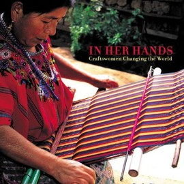 Paola Gianturco - In Her Hands: Craftswomen Changing the World