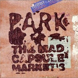 THE MAD CAPSULE MARKETS - PARK