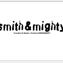 smith&mighty - From Bass To Vibration-The Best of SMITH&MIGHTY