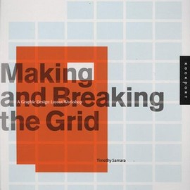 Timothy Samara - Making and Breaking the Grid: A Graphic Design Layout Workshop