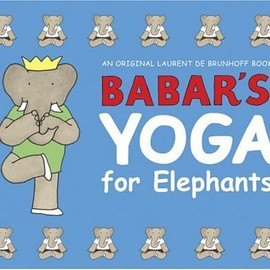 Harry N. Abrams - Babar's Yoga for Elephants (Babar (Harry N. Abrams))