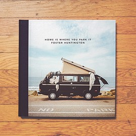 Foster Huntington - Home Is Where You Park It Photo Book