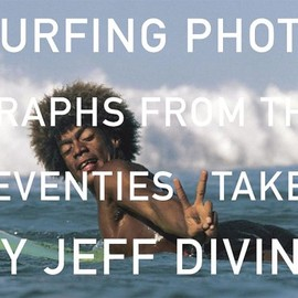 Jeff Divine - Surfing Photographs from the Seventies Taken by Jeff Divine
