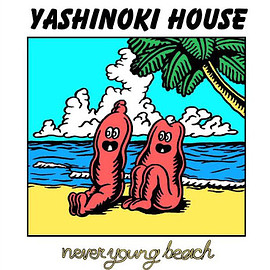 NEVER YOUNG BEACH - YASHINOKI HOUSE
