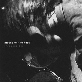 mouse on the keys - Irreversible