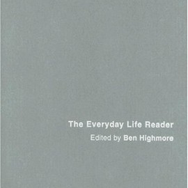 Ben Highmore - The Everyday Life Reader