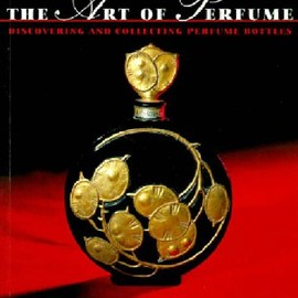 The Art of Perfume: Discovering and Collecting Perfume Bottles