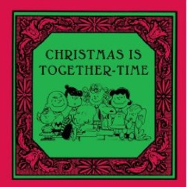 Charles M Schulz - CHRISTMAS IS TOGETHER-TIME