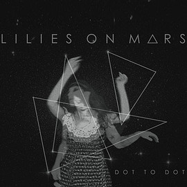 Lilies On Mars - Dot to Dot