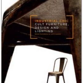 Industrial Chic: Cult Furniture, Design and Lighting