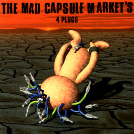 THE MAD CAPSULE MARKETS - 4 PLUGS