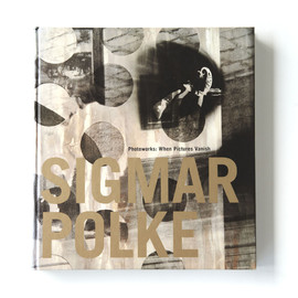 Sigmar Polke - Photoworks: When Pictures Vanish