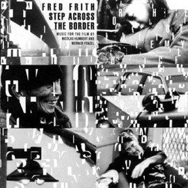 Fred Frith - step across the border