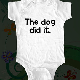 cuteandfunny - The dog did it. - funny saying printed on Infant Baby Onesie, Infant Tee, Toddler, Youth T-Shirts - Many sizes