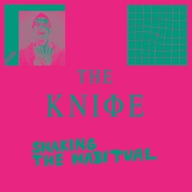 The Knife - Shaking the Habitual: Deluxe