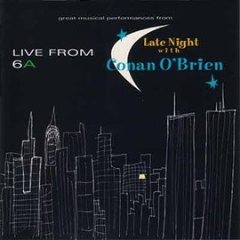 Various Artists - Late Night wit Conan O'brien LIVE FROM 6A