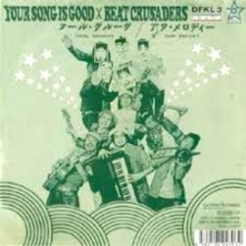 YOUR SONG IS GOOD X BEAT CRUSADERS - FOOL GROOVE/OUR MELODY