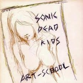 ART-SCHOOL - SONIC DEAD KIDS