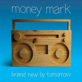 Money Mark - Brand New By Tomorrow