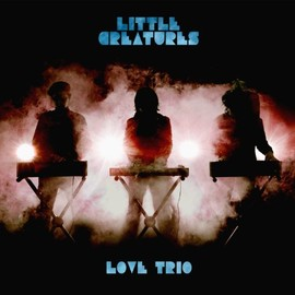 LITTLE CREATURES - LOVE TRIO