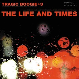 The Life And Times - Tragic Boogie+3