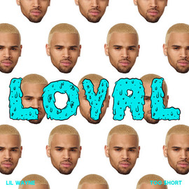 Chris Brown - Loyal (West Coast Version) feat. Lil Wayne and Too $hort