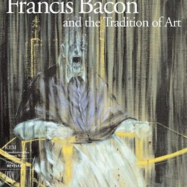 Francis Bacon - Francis Bacon and the Tradition of Art