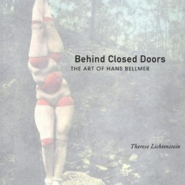 therese lichenstein - Behind Closed Doors: The Art of Hans Bellmer (California Studies in the History of Art Discovery Series)