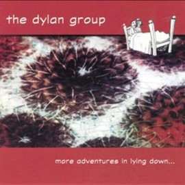 The Dylan Group - More Adventures in Lying Down/The Dylan Group